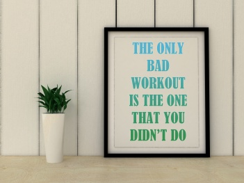 Sport, fitness motivation the only bad workout is the one that you didn't do. Inspirational quotation. Going forward, Self development concept.  Home decor art.
